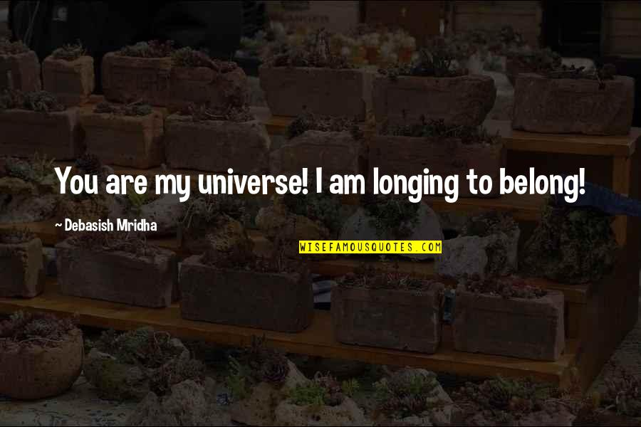 I Am Belong To You Quotes By Debasish Mridha: You are my universe! I am longing to