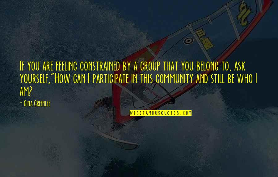 I Am Belong To You Quotes By Gina Greenlee: If you are feeling constrained by a group