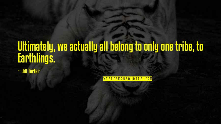 I Am Belong To You Quotes By Jill Tarter: Ultimately, we actually all belong to only one