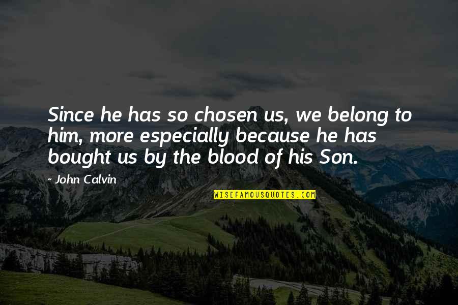 I Am Belong To You Quotes By John Calvin: Since he has so chosen us, we belong