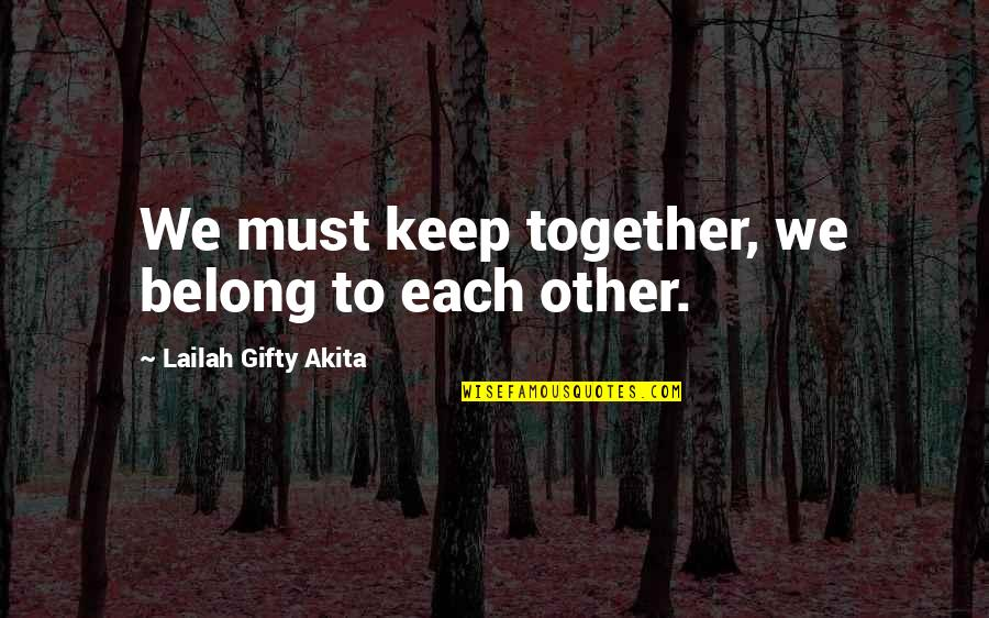 I Am Belong To You Quotes By Lailah Gifty Akita: We must keep together, we belong to each