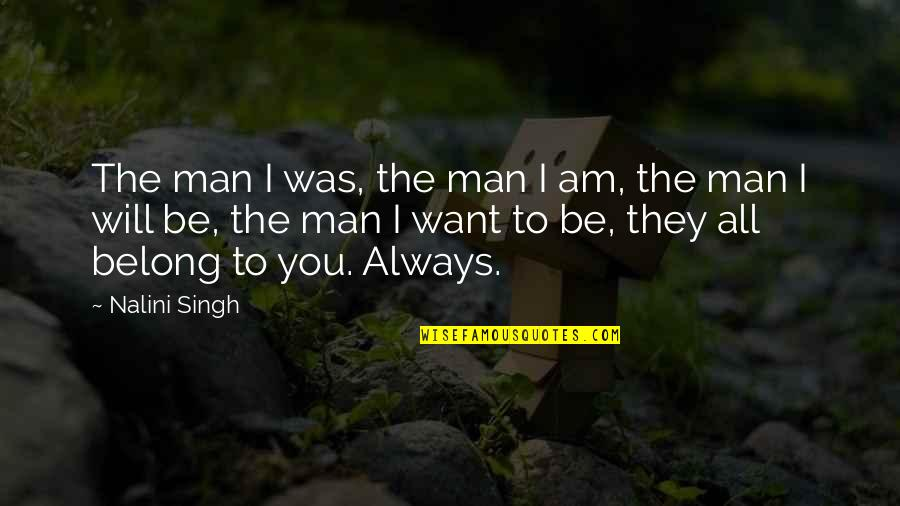 I Am Belong To You Quotes By Nalini Singh: The man I was, the man I am,