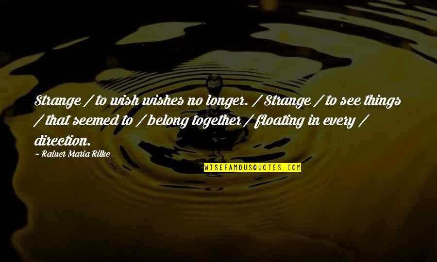 I Am Belong To You Quotes By Rainer Maria Rilke: Strange / to wish wishes no longer. /