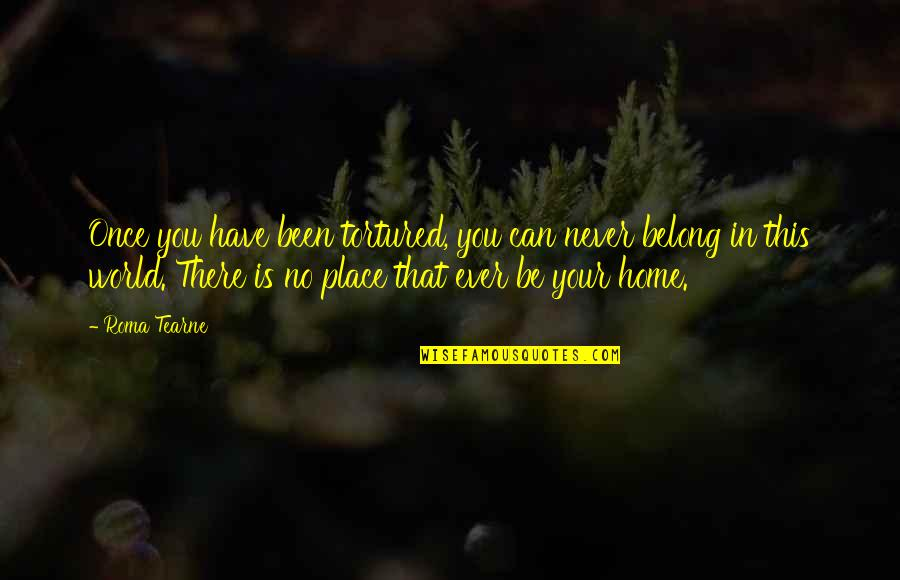 I Am Belong To You Quotes By Roma Tearne: Once you have been tortured, you can never