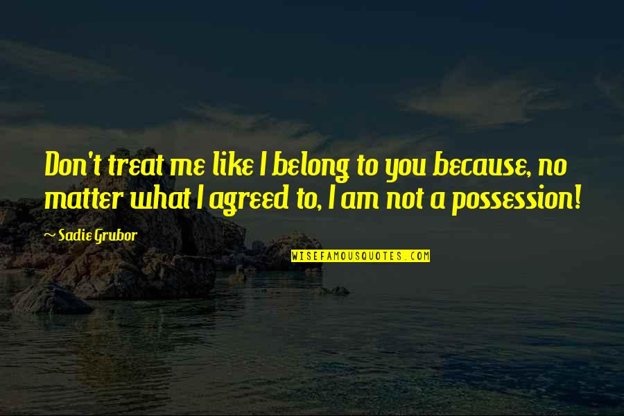 I Am Belong To You Quotes By Sadie Grubor: Don't treat me like I belong to you
