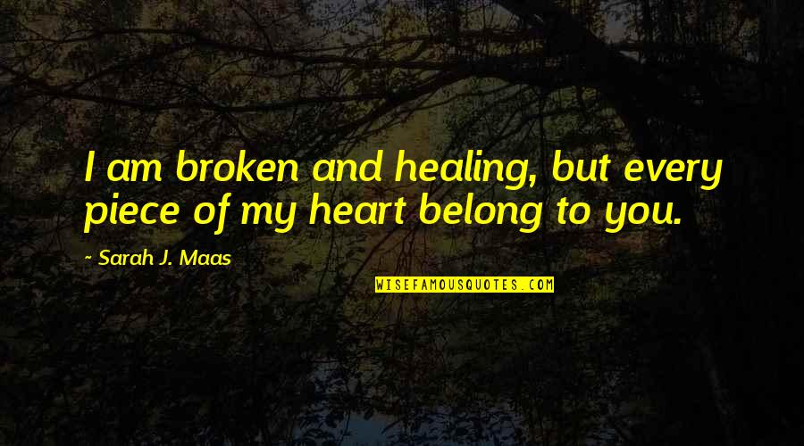 I Am Belong To You Quotes By Sarah J. Maas: I am broken and healing, but every piece