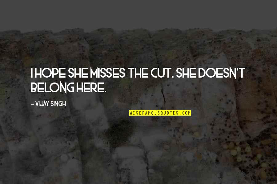 I Am Belong To You Quotes By Vijay Singh: I hope she misses the cut. She doesn't