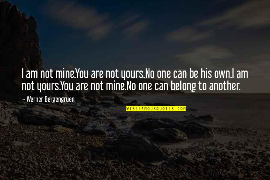 I Am Belong To You Quotes By Werner Bergengruen: I am not mine.You are not yours.No one