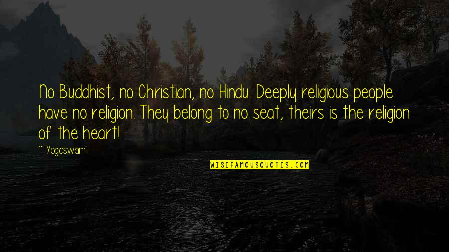 I Am Belong To You Quotes By Yogaswami: No Buddhist, no Christian, no Hindu. Deeply religious