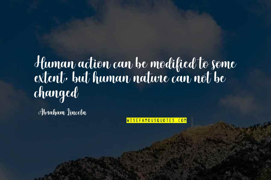 I Am Changed For You Quotes By Abraham Lincoln: Human action can be modified to some extent,