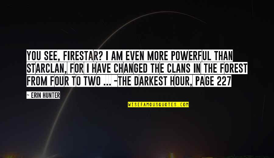 I Am Changed For You Quotes By Erin Hunter: You see, Firestar? I am even more powerful