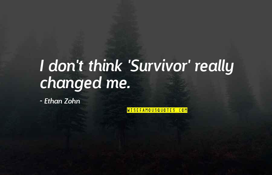 I Am Changed For You Quotes By Ethan Zohn: I don't think 'Survivor' really changed me.