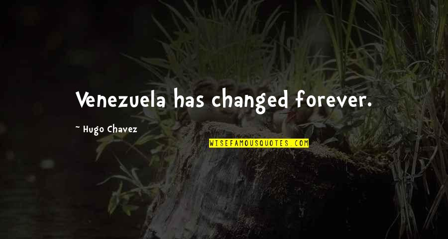 I Am Changed For You Quotes By Hugo Chavez: Venezuela has changed forever.