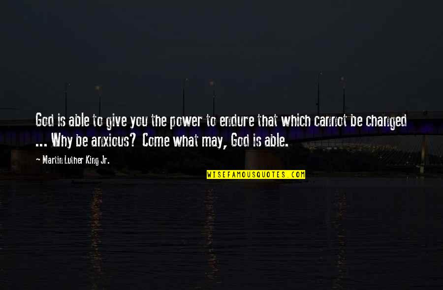 I Am Changed For You Quotes By Martin Luther King Jr.: God is able to give you the power