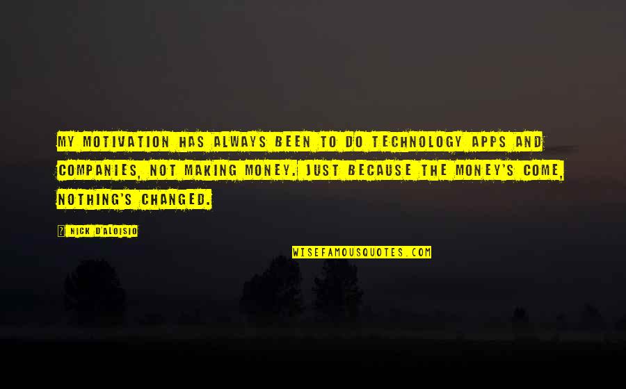 I Am Changed For You Quotes By Nick D'Aloisio: My motivation has always been to do technology
