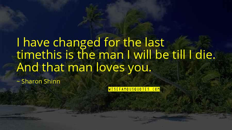 I Am Changed For You Quotes By Sharon Shinn: I have changed for the last timethis is