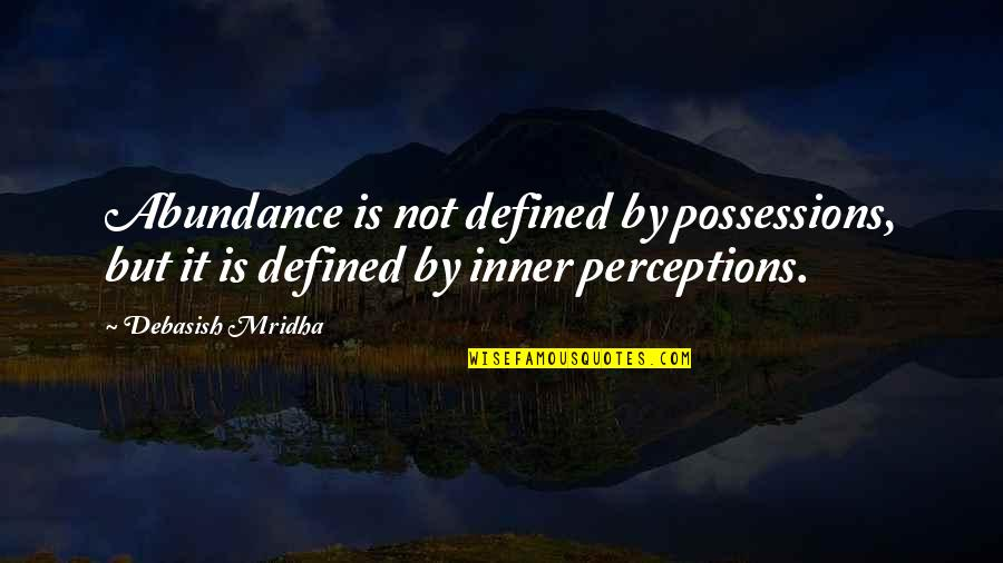 I Am Defined By Quotes By Debasish Mridha: Abundance is not defined by possessions, but it