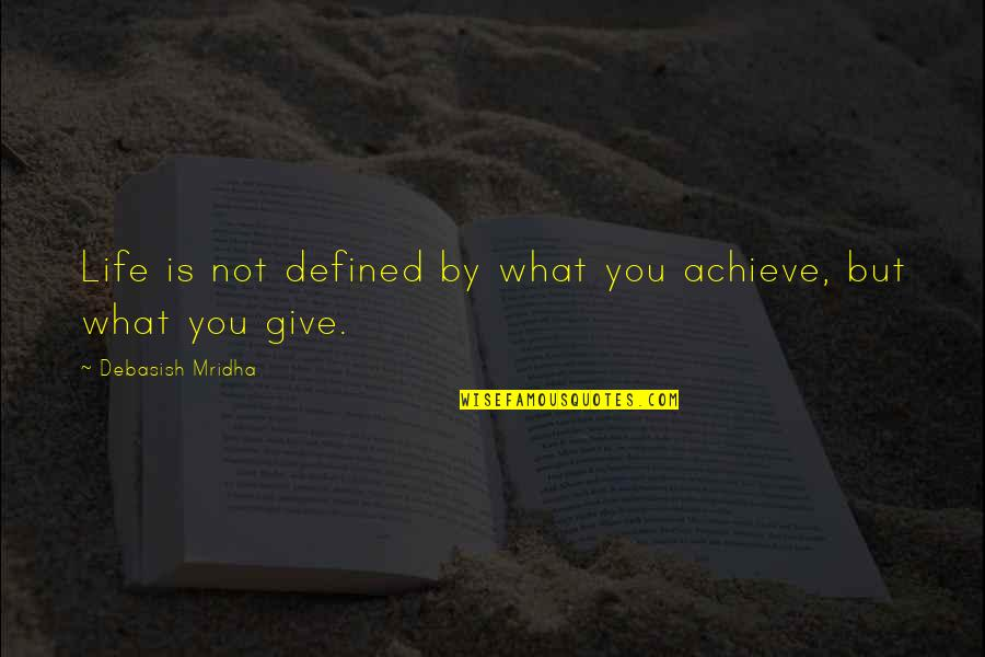 I Am Defined By Quotes By Debasish Mridha: Life is not defined by what you achieve,