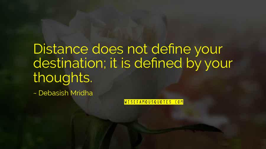 I Am Defined By Quotes By Debasish Mridha: Distance does not define your destination; it is