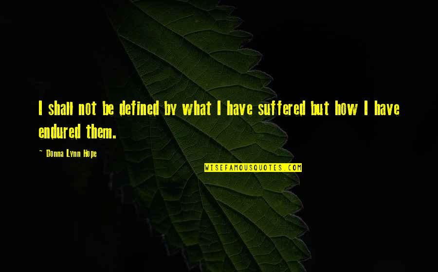I Am Defined By Quotes By Donna Lynn Hope: I shall not be defined by what I