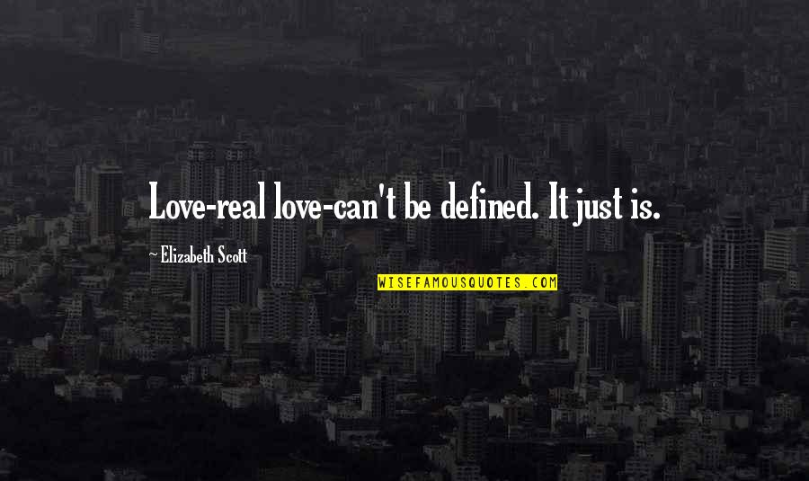 I Am Defined By Quotes By Elizabeth Scott: Love-real love-can't be defined. It just is.