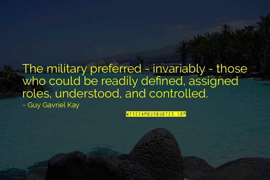 I Am Defined By Quotes By Guy Gavriel Kay: The military preferred - invariably - those who