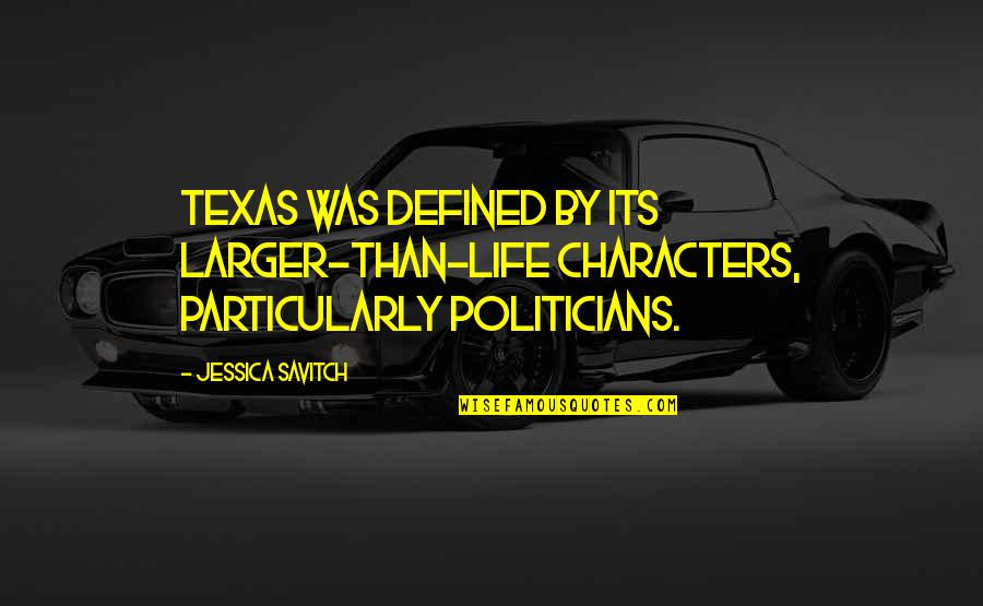 I Am Defined By Quotes By Jessica Savitch: Texas was defined by its larger-than-life characters, particularly