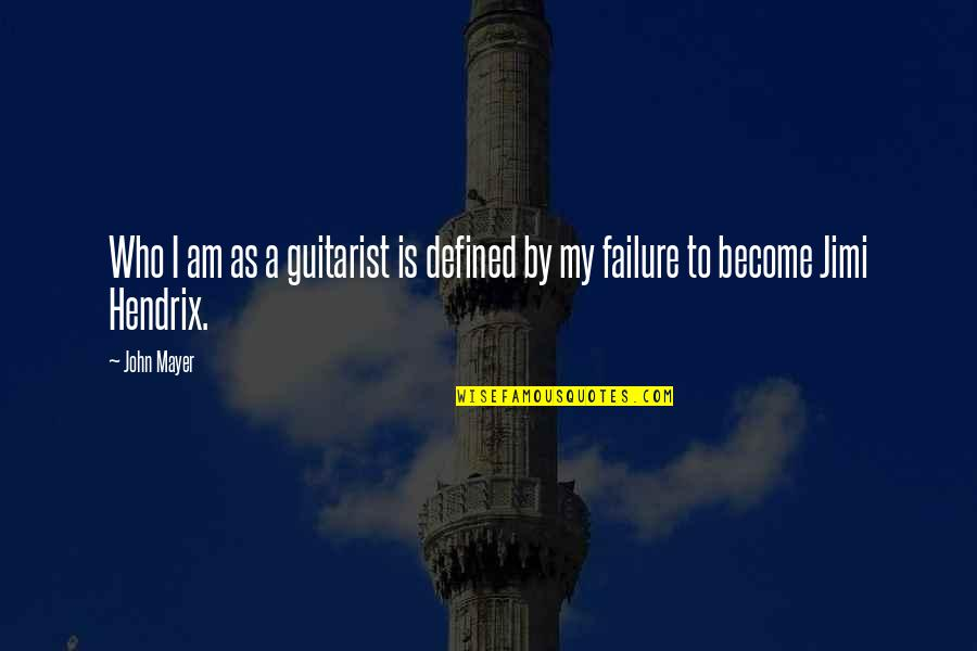 I Am Defined By Quotes By John Mayer: Who I am as a guitarist is defined