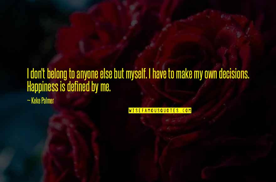 I Am Defined By Quotes By Keke Palmer: I don't belong to anyone else but myself.