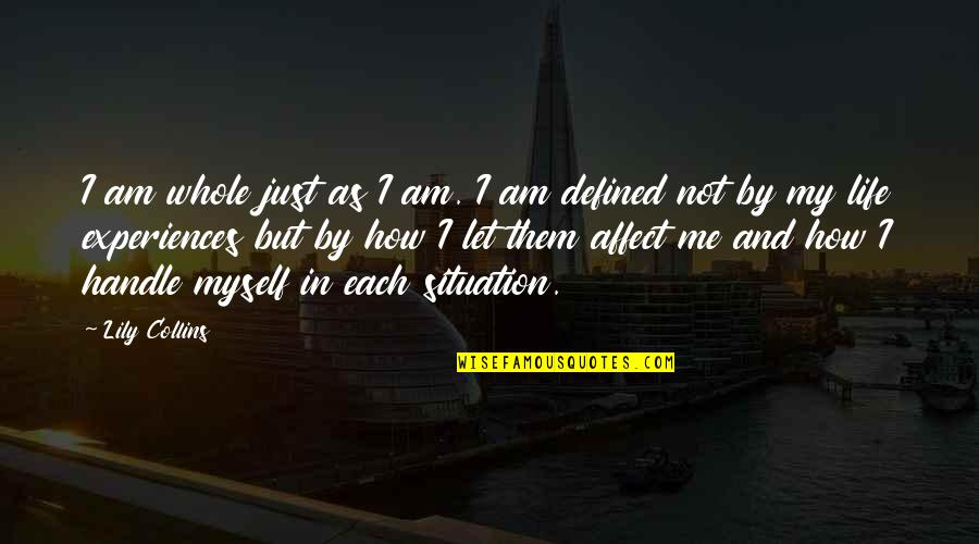 I Am Defined By Quotes By Lily Collins: I am whole just as I am. I