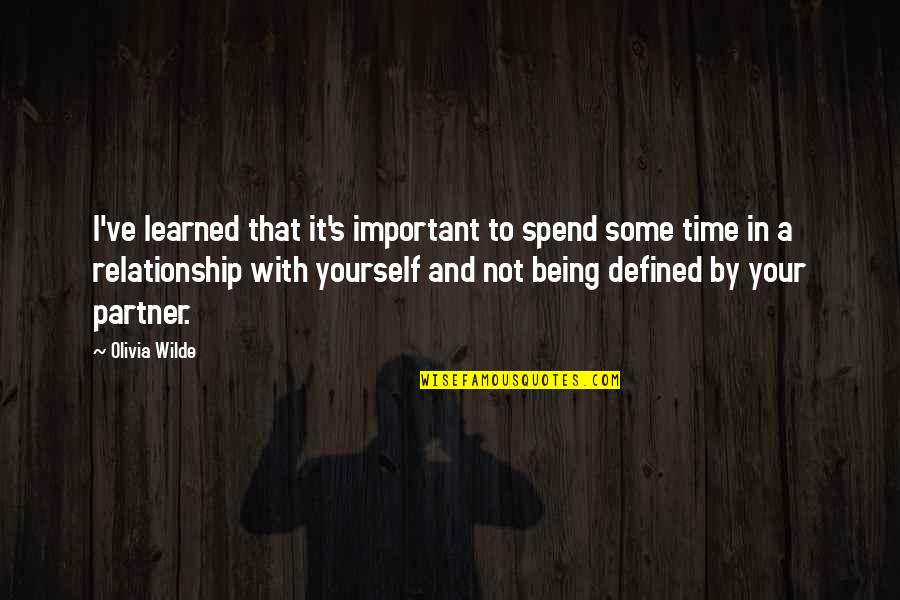 I Am Defined By Quotes By Olivia Wilde: I've learned that it's important to spend some