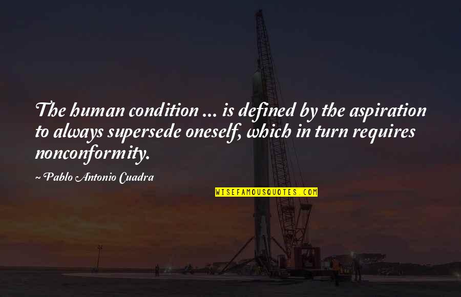 I Am Defined By Quotes By Pablo Antonio Cuadra: The human condition ... is defined by the