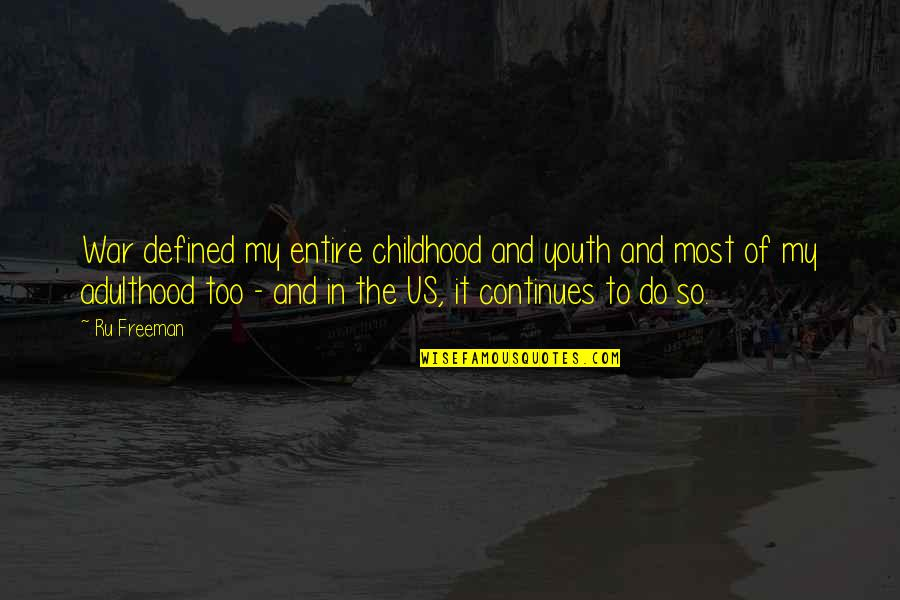 I Am Defined By Quotes By Ru Freeman: War defined my entire childhood and youth and