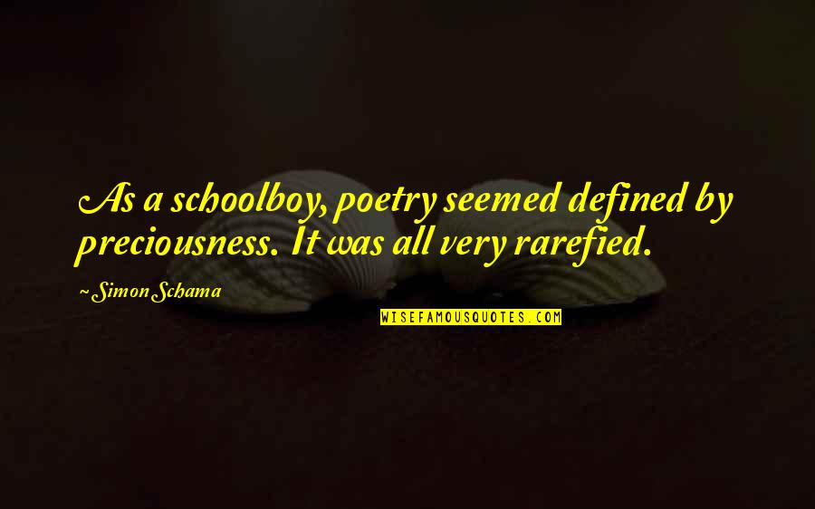 I Am Defined By Quotes By Simon Schama: As a schoolboy, poetry seemed defined by preciousness.