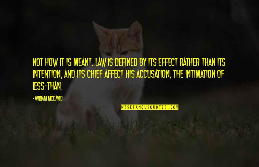 I Am Defined By Quotes By William McDavid: Not how it is meant. Law is defined