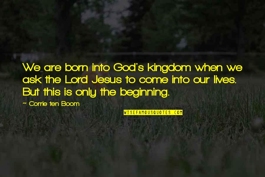 I Am Dying Every Second Quotes By Corrie Ten Boom: We are born into God's kingdom when we