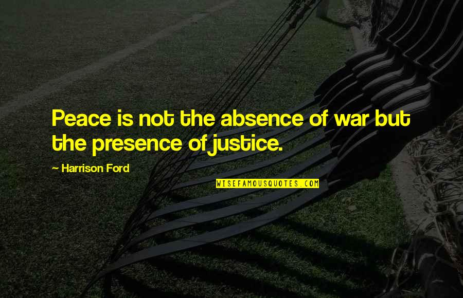 I Am Dying Every Second Quotes By Harrison Ford: Peace is not the absence of war but