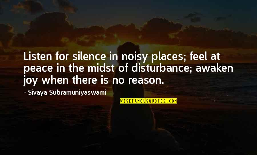 I Am Dying Every Second Quotes By Sivaya Subramuniyaswami: Listen for silence in noisy places; feel at