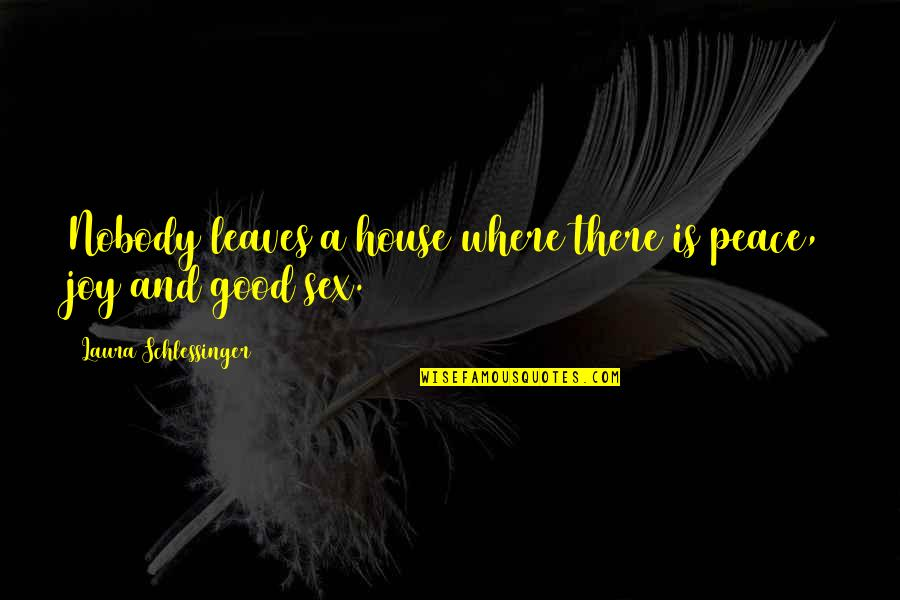 I Am Emotionally Weak Quotes By Laura Schlessinger: Nobody leaves a house where there is peace,