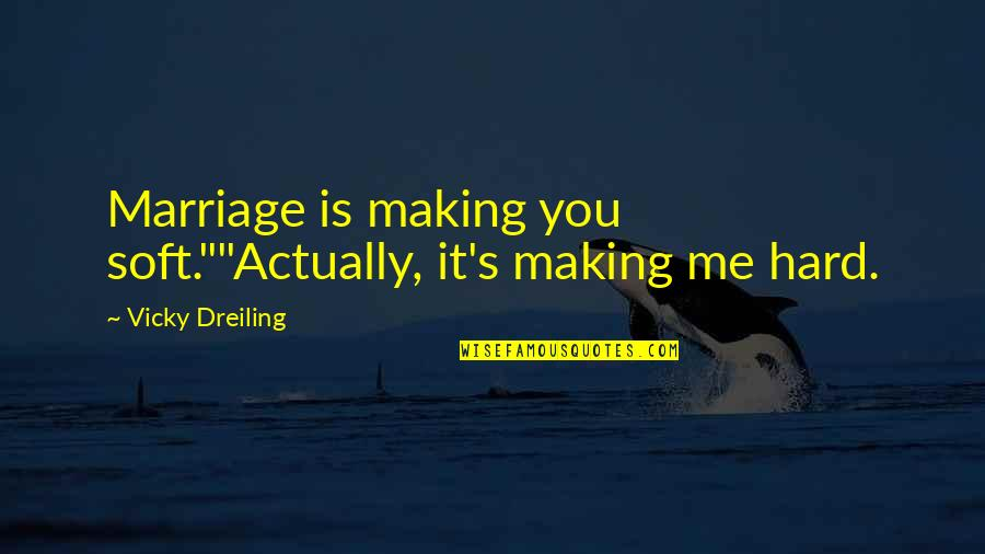 "I Am Emotionally Weak Quotes By Vicky Dreiling: Marriage is making you soft.""""Actually, it's making me"
