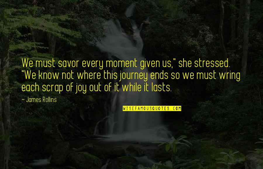 "I Am Freaking Awesome Quotes By James Rollins: We must savor every moment given us,"" she"