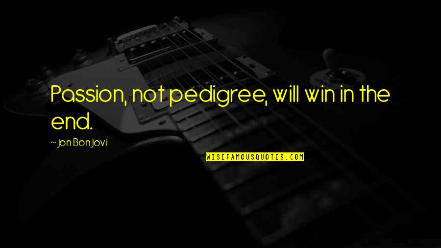 I Am Freaking Awesome Quotes By Jon Bon Jovi: Passion, not pedigree, will win in the end.
