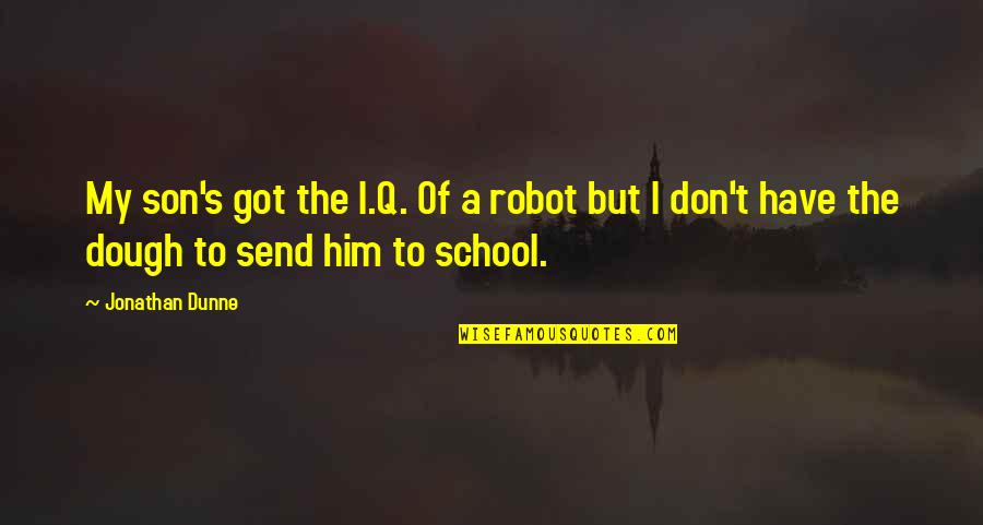 I Am Freaking Awesome Quotes By Jonathan Dunne: My son's got the I.Q. Of a robot