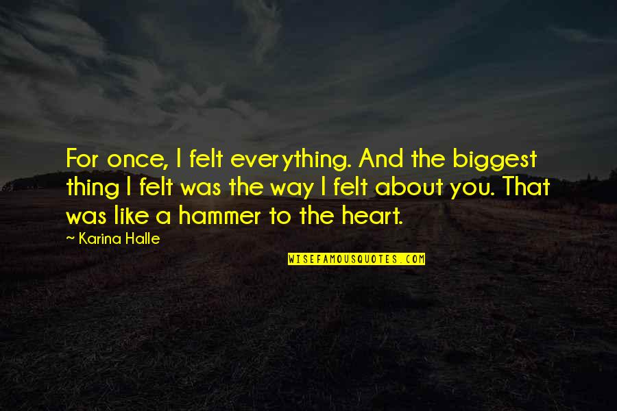 I Am Freaking Awesome Quotes By Karina Halle: For once, I felt everything. And the biggest