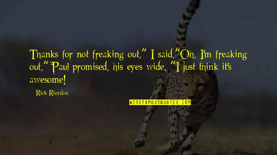 "I Am Freaking Awesome Quotes By Rick Riordan: Thanks for not freaking out,"" I said.""Oh, I'm"