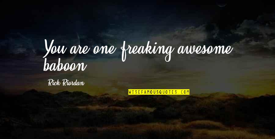 I Am Freaking Awesome Quotes By Rick Riordan: You are one freaking awesome baboon.
