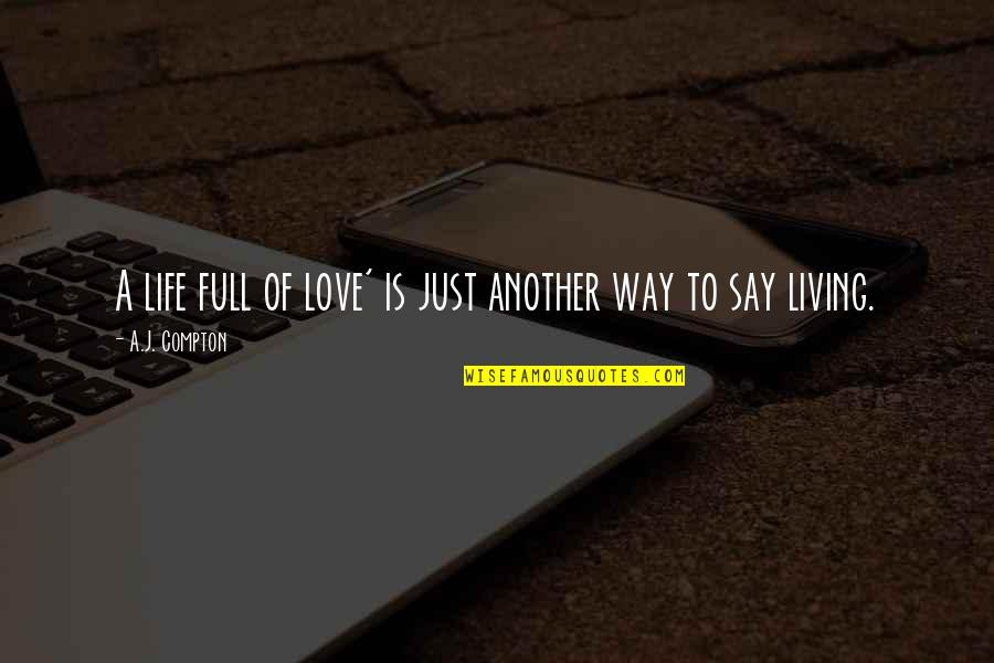 I Am Full Of Love Quotes By A.J. Compton: A life full of love' is just another