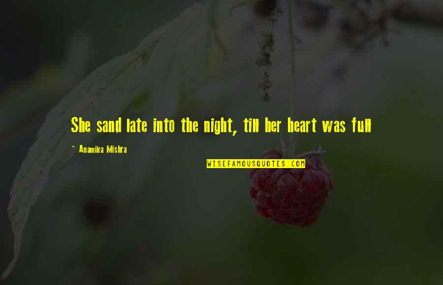 I Am Full Of Love Quotes By Anamika Mishra: She sand late into the night, till her