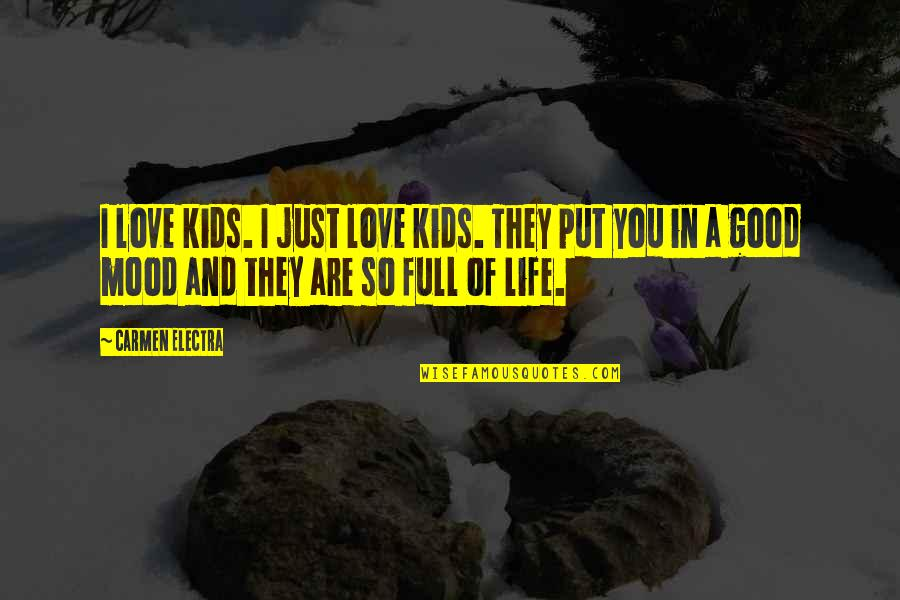 I Am Full Of Love Quotes By Carmen Electra: I love kids. I just love kids. They