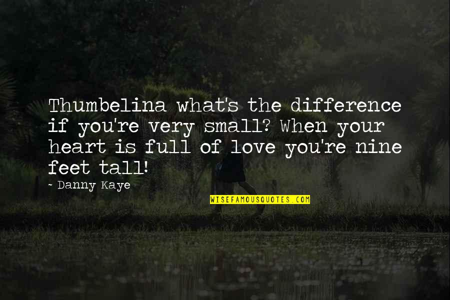 I Am Full Of Love Quotes By Danny Kaye: Thumbelina what's the difference if you're very small?